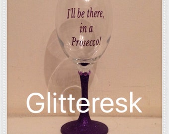 I'll be there in a Prosecco glitter wine glass