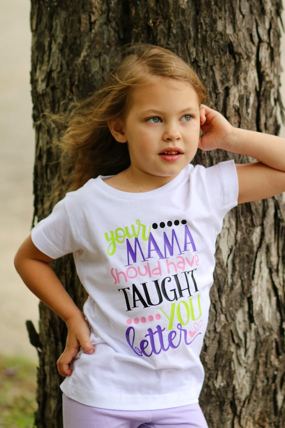 Your Mama Should Have Taught You Better Shirt Or Bodysuit Etsy