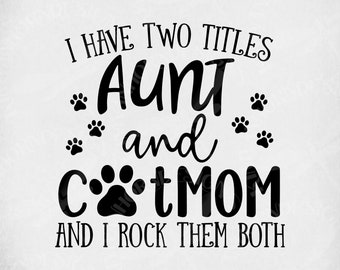4eab426a5275e Aunt   Cat Mom SVG   I Have Two Titles - Aunt and Cat Mom and I Rock Them  Both   Cut Files  Mirrored JPEG   Printable PNG   Instant Download