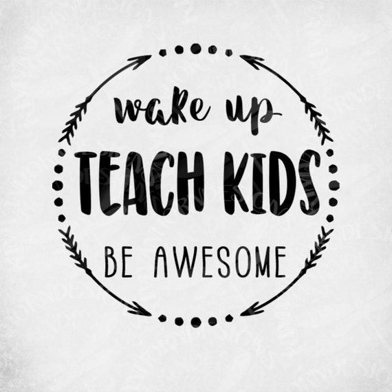 Teacher Svg Wake Up Teach Kids Be Awesome Cut Files For Etsy
