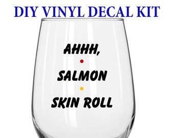 DIY Decal Kit With Your Choice Of Glass - Ahhh, Salmon Skin Roll - Friends TV Show