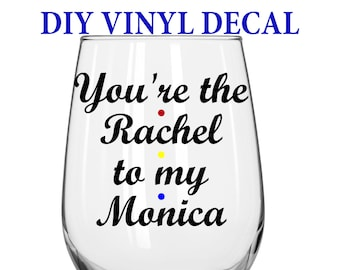 DIY Decal - You're the Rachel to my Monica - Friends TV Show