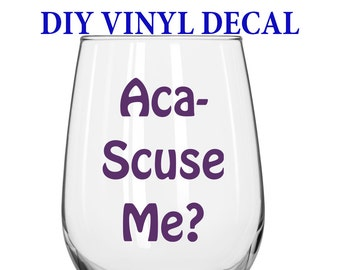 DIY Decal - Aca 'Scuse Me? - Pitch Perfect