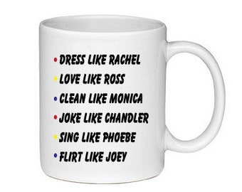 Dress Like Rachel Love Like Ross Clean Like Monica Joke Like Chandler - Printed On Both Sides - Friends Show Mug -  F.R.I.E.N.D.S - 109