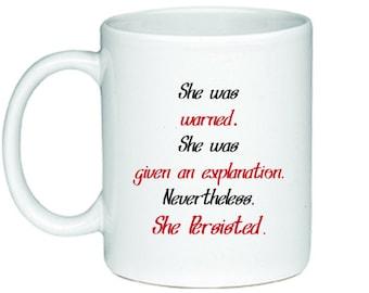 She Was Warned.  She was Given an Explanation.  Nevertheless, She Persisted Mug - Printed on Both Sides - Elizabeth Warren Coffee Mug - 200