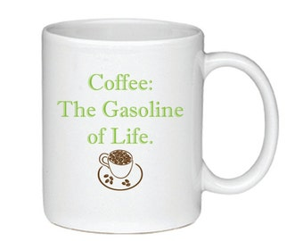 Coffee: The Gasoline Of Life - Coffee Mug - Printed On Both Sides - Coffee Lover Gift - 127