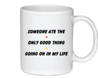 Someone Ate The Only Good Thing Going On In My Life - Printed On Both Sides - Friends TV Show Coffee Mug - Ross Gellar - 064