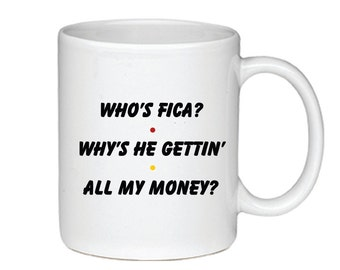 Who's FICA?  Why's He Gettin' All My Money? - Printed On Both Sides - Friends TV Show Coffee Mug - Rachel Green - 020