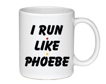 I Run Like Phoebe - Printed on Both Sides - Friends TV Show Coffee Mug - 008