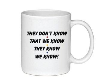 They Don't Know That We Know They Know We Know - Phoebe Buffay - Friends TV Show Coffee Mug - 1 Mug - 016