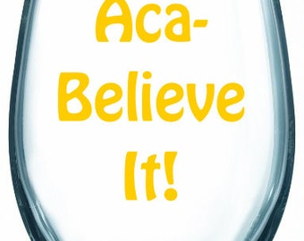 Aca-Believe It! - Pitch Perfect - 1 Glass - You Choose Glass Style and Color