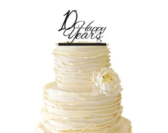 10 Happy Years Wedding Anniversary - 10 Years -  Acrylic or Baltic Birch Wedding/Special Event Cake Topper - 008