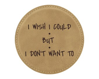 I Wish I Could But I Don't Want To - Drink Coaster - Friends TV Show Theme - 1 Coaster - Item 15
