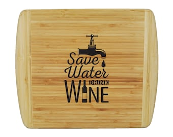 "Custom 2-Tone Bamboo Cutting Board - Custom Wine Phrases - Save Water Drink Wine - 13.5""x11.5""-3/4"" Thick"