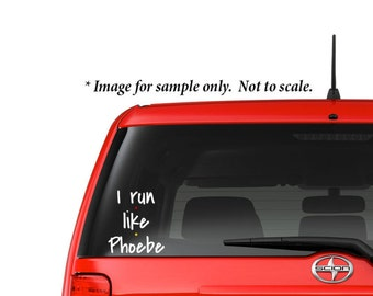 I Run Like Phoebe Decal - Car Window - Laptop - Tablet  - Office - Friends TV Show - Phoebe Buffay - 016