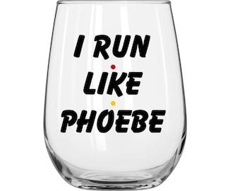 I Run Like Phoebe -  Friends TV Show - 1 Glass