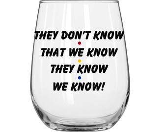 DIY Decal Kit With Your Choice Of Glass - They Don't Know That We Know They Know We Know - Friends TV Show