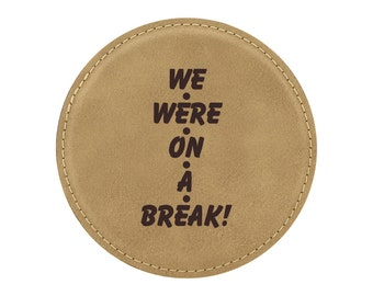 We Were On A Break! - Drink Coaster - Friends TV Show Theme - 1 Coaster - Item 03