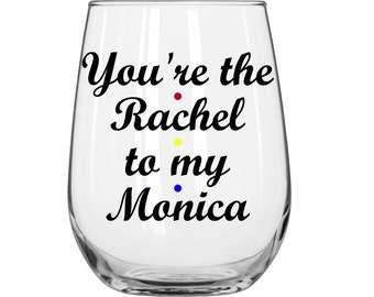You're The Rachel To My Monica -  Friends TV Show - 1 Glass