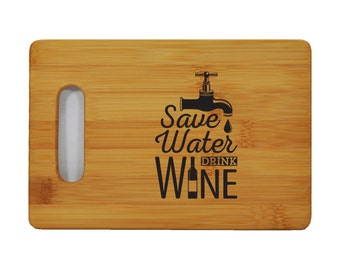 "Custom Bamboo Cutting Board - Custom Wine Phrases - Save Water Drink Wine - 6""x9"" - 1/2"" Thick"