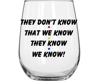 DIY Decal - They Don't Know That We Know They Know We Know - Friends TV Show