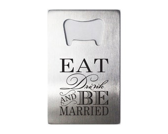 Eat Drink And Be Married Engraved Stainless Steel Bottle Opener - 9 Designs -  Wedding Favor - Gift For Wedding Party