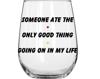 Someone Ate The Only Good Thing Going On In My Life - Ross Geller -  Friends TV Show - 1 Glass