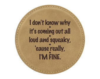 I Don't Know Why It's Coming Out All Loud And Squeaky, 'Cause Really, I'm Fine - Drink Coaster - Friends TV Show Theme - 1 Coaster - Item 16