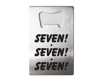 Seven! Seven! Seven! - Laser Engraved Steel Bottle Opener - 36 Designs -  Friends TV Show - Monica