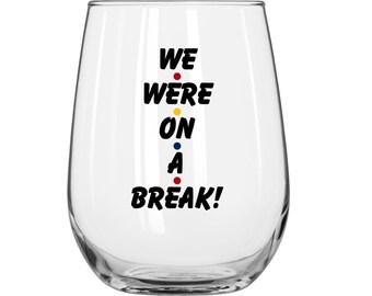 We Were On A Break - Ross Gellar - Rachel Green - Personalized - Friends TV Show - 1 Glass