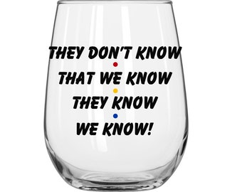 They Don't Know We Know They Know We Know - Phoebe Buffay - Personalized -  Friends TV Show - 1 Glass