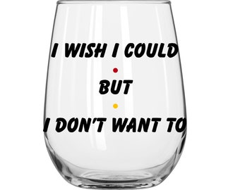 I Wish I Could But I Don't Want To - Phoebe Buffay - Personalized - Friends TV Show - 1 Glass
