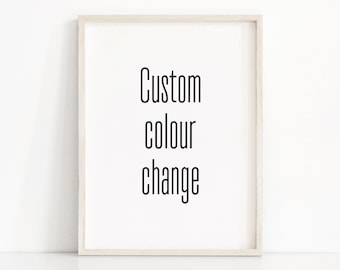 CUSTOM COLOUR CHANGE of any design from my shop, Custom Colour Print, Customized Print, Colour Options, Personalized Print, Text/Font Change