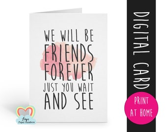 friendship card instant download | friendship quote | we will be friends forever just you wait and see | thank you | card for friend