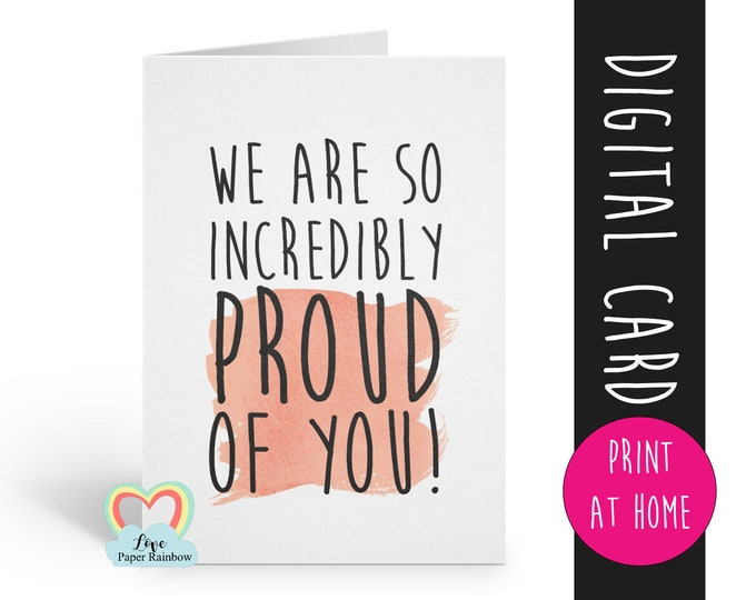 we are incredibly proud of you card, proud card, congratulations card, graduation card, well done card, so proud, proud quote card PRINTABLE