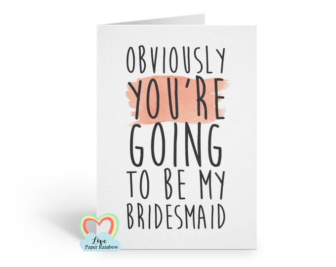 bridesmaid card, will you be my bridesmaid, funny bridesmaid , obviously you are going to be my bridesmaid, printable card, ask bridesmaid