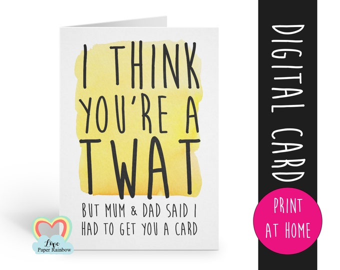 sister birthday card printable brother birthday card diy funny birthday card sibling instant download I think you're a twat rude card
