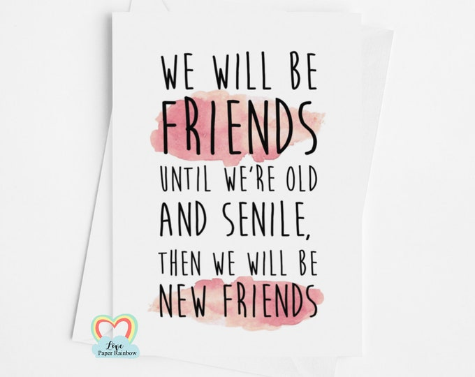funny friendship card, funny best friend card, old and senile, friends forever, best friend greeting card, old friends