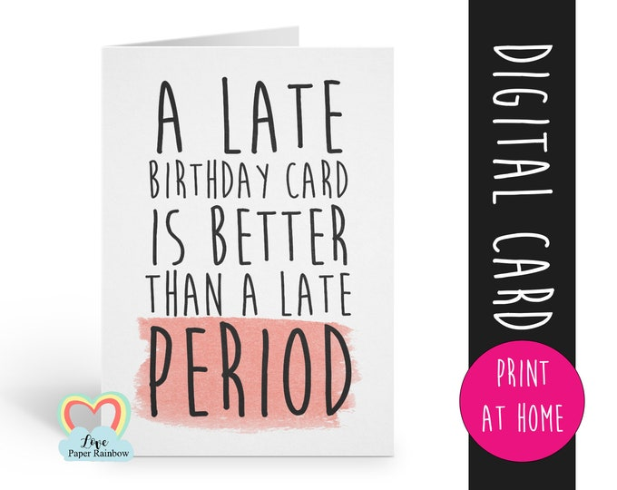PRINTABLE birthday card, late birthday card printable, instant download birthday card, funny birthday card, better than a late period