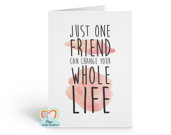 one friend can change your whole life, friend card, best friend card, new friend card, changed my life, thank you friend card,