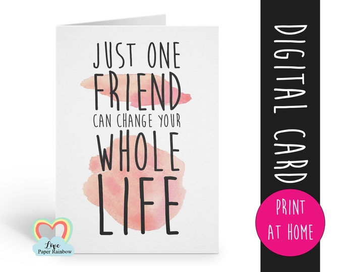 friendship card printable | friendship quote | instant download | just one friend can change your whole life | thank you | card for friend