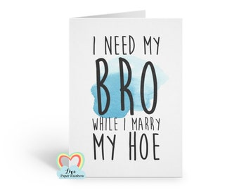 funny best man card, will you be my best man, will you be my groomsman, I need my bro while I marry my hoe, will you be my usher, rude