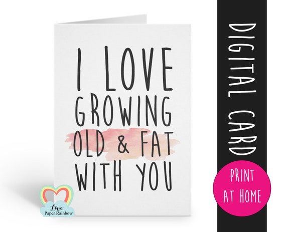 PRINTABLE anniversary card, printable valentines day card, love card boyfriend card, girlfriend card, i love growing old and fat with you