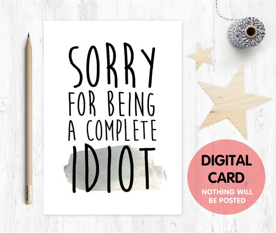 PRINTABLE SORRY CARD, sorry for being a complete idiot, funny sorry card, sorry card, I'm sorry