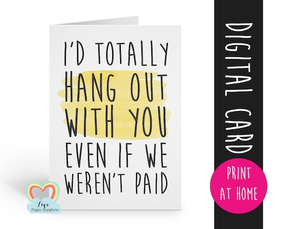 coworker card printable - funny coworker card - i'd totally hang out with you even if we weren't paid - print at home - colleague card