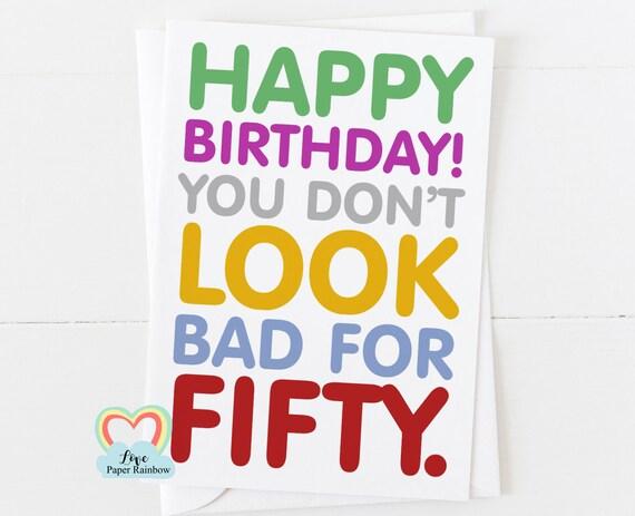 50th birthday card, mum 50th birthday card, dad 50th birthday card, funny 50th birthday card, you don't look bad for 50, best friend 50th
