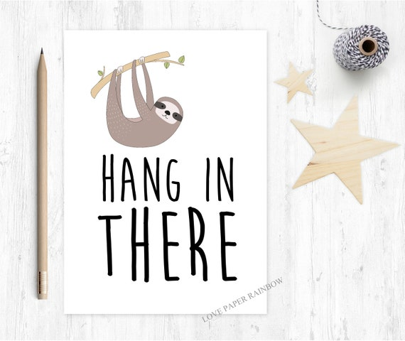 hang in there, encouragement card, chemotherapy card, get well soon, tough times, rough time, motivational card, sloth card, hospital card