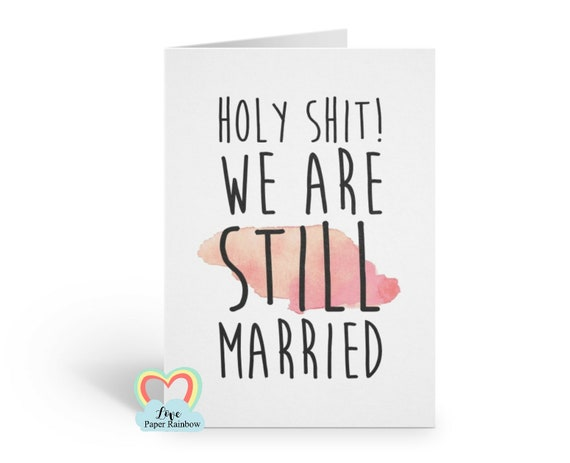 funny anniversary card, 1st anniversary card, 2nd anniversary card, holy shit we're still married, 3rd anniversary card, 4th anniversary