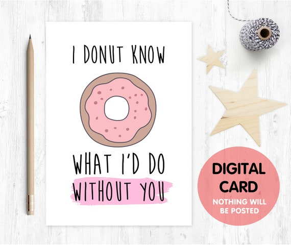 PRINTABLE valentines card, printable anniversary card, I donut know what I'd do without you, donut card, friendship card, love card,