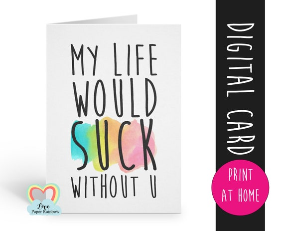 friendship card printable | my life would suck without you | anniversary | boyfriend | instant download | funny | coworker | girlfriend